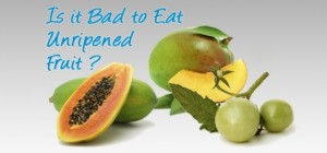 is it good or bad to eat unripe fruit
